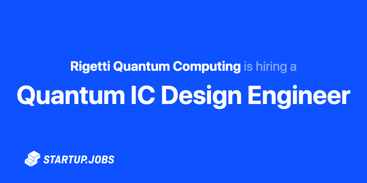Quantum Ic Design Engineer At Rigetti Quantum Computing Startup Jobs