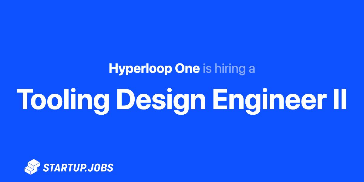 Tooling Design Engineer Ii At Hyperloop One Startup Jobs