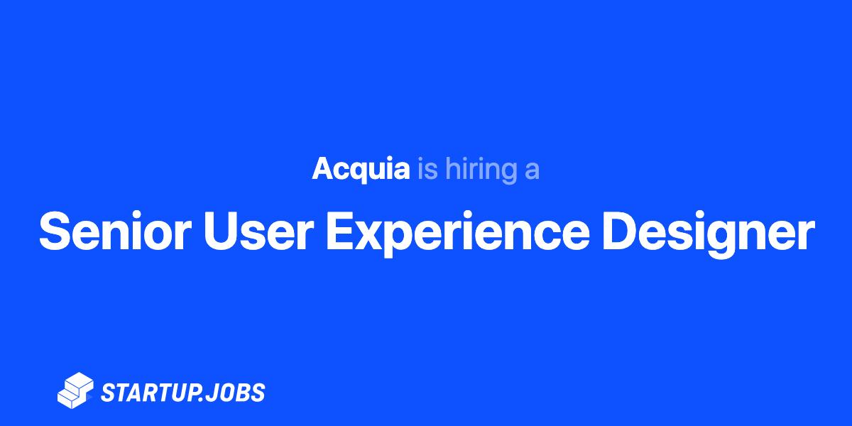 Senior User Experience Designer At Acquia Startup Jobs
