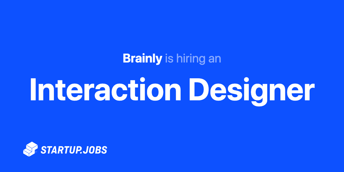 Interaction Designer At Brainly Startup Jobs